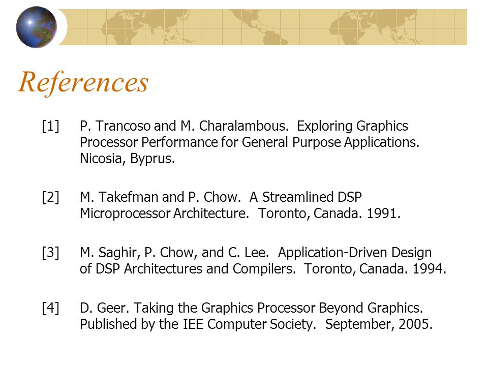 References [1] P. Trancoso and M. Charalambous. Exploring Graphics Processor Performance for General Purpose Applications. Nicosia, Byprus.